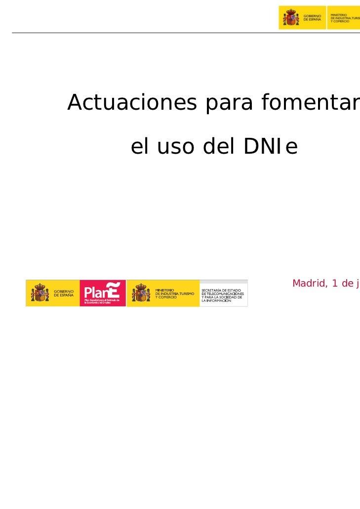 Actuaciones para fomentar     el uso del DNIe                   Madrid, 1 de julio de 2009