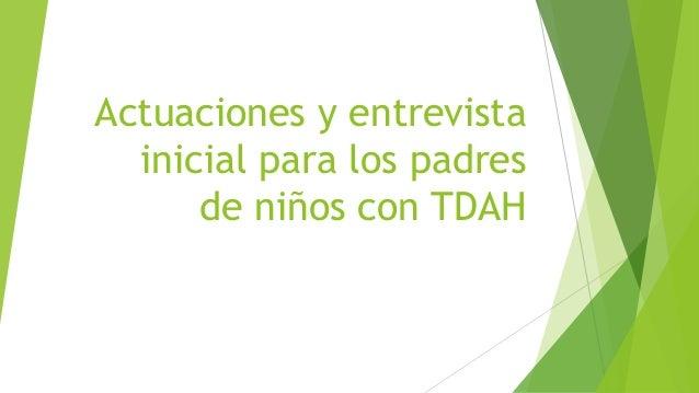 Actuaciones y entrevista inicial para los padres de niños con TDAH