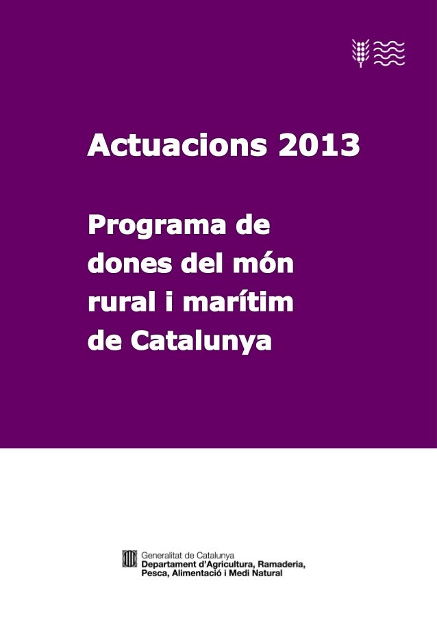 rural P rograma de dones del món2013 i marítim de Catalunya. Actuacions  © Generalitat de Catalunya Departament d'Agricult...