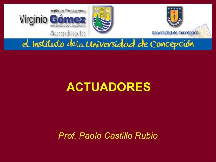ACTUADORES Prof. Paolo Castillo Rubio