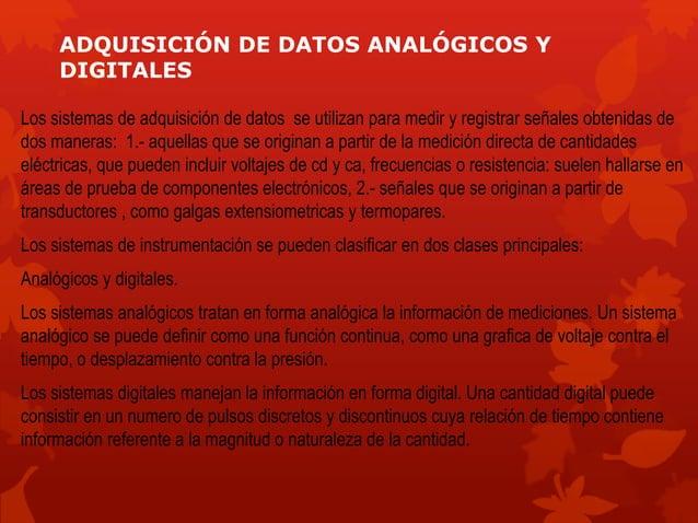 ADQUISICIÓN DE DATOS ANALÓGICOS Y  DIGITALES  Los sistemas de adquisición de datos se utilizan para medir y registrar seña...