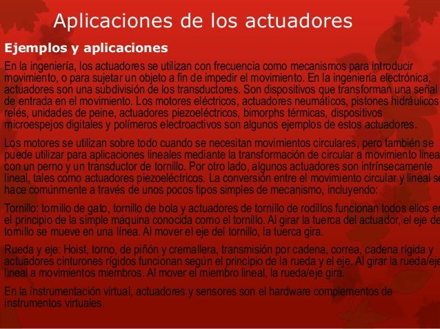 Aplicaciones de los actuadores  Ejemplos y aplicaciones  En la ingeniería, los actuadores se utilizan con frecuencia como ...