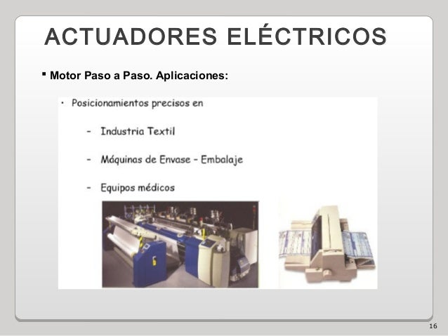 16 ACTUADORES ELÉCTRICOS  Motor Paso a Paso. Aplicaciones: