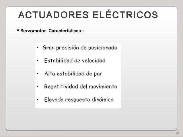 19 ACTUADORES ELÉCTRICOS  Servomotor. Características :