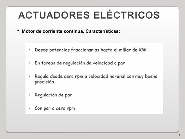 5 ACTUADORES ELÉCTRICOS  Motor de corriente continua. Características: