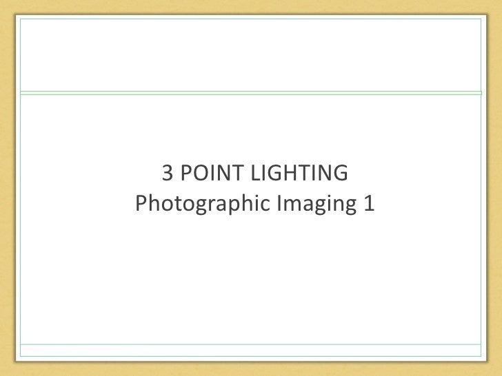 3 POINT LIGHTINGPhotographic Imaging 1