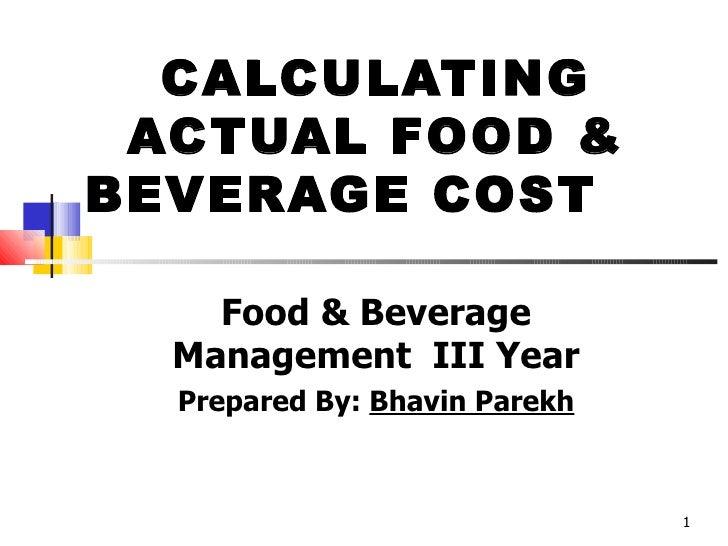 CALCULATING ACTUAL FOOD & BEVERAGE COST Food & Beverage Management  III Year Prepared By:  Bhavin Parekh