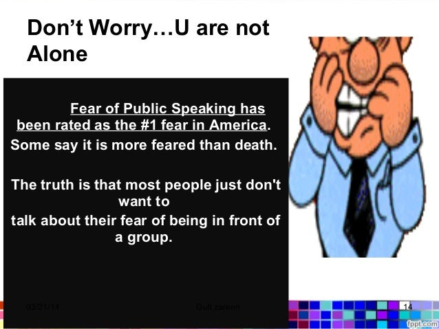 Don't Worry…U are not Alone Fear of Public Speaking has been rated as the #1 fear in America. Some say it is more feared t...