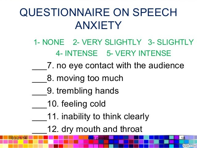 QUESTIONNAIRE ON SPEECH ANXIETY 1- NONE 2- VERY SLIGHTLY 3- SLIGHTLY 4- INTENSE 5- VERY INTENSE ___7. no eye contact with ...