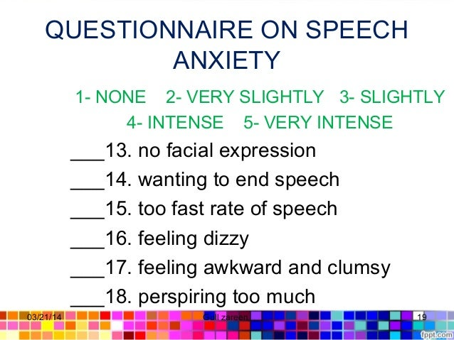 QUESTIONNAIRE ON SPEECH ANXIETY 1- NONE 2- VERY SLIGHTLY 3- SLIGHTLY 4- INTENSE 5- VERY INTENSE ___13. no facial expressio...