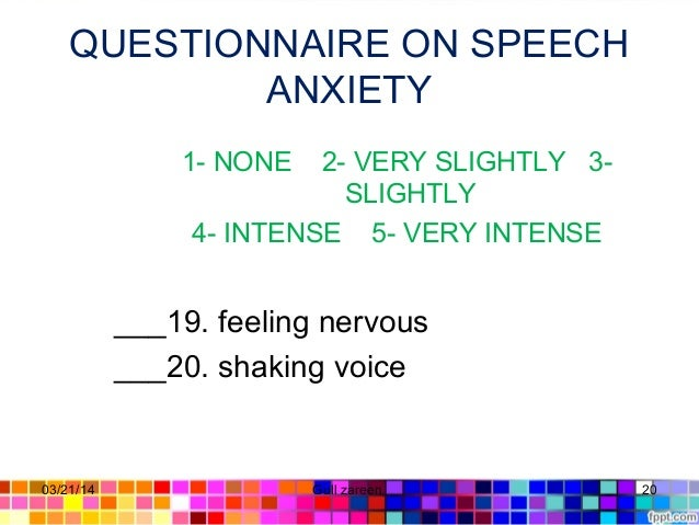 QUESTIONNAIRE ON SPEECH ANXIETY 1- NONE 2- VERY SLIGHTLY 3- SLIGHTLY 4- INTENSE 5- VERY INTENSE ___19. feeling nervous ___...