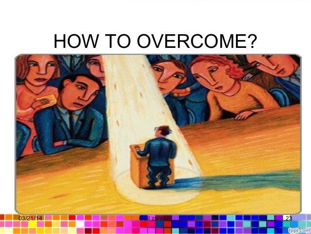 HOW TO OVERCOME? 03/21/14 23Gull zareen
