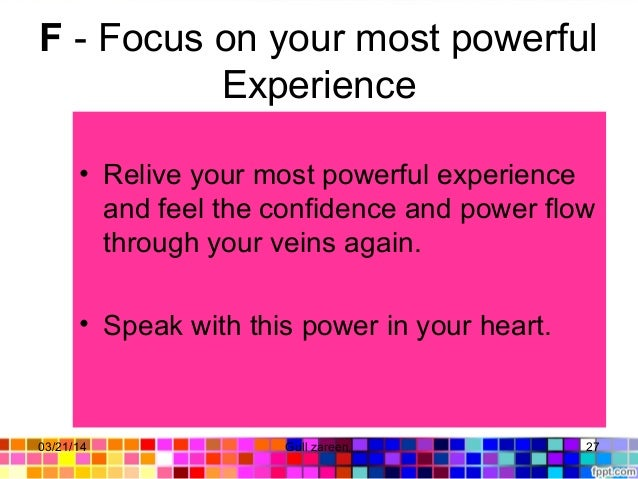 F - Focus on your most powerful Experience • Relive your most powerful experience and feel the confidence and power flow t...