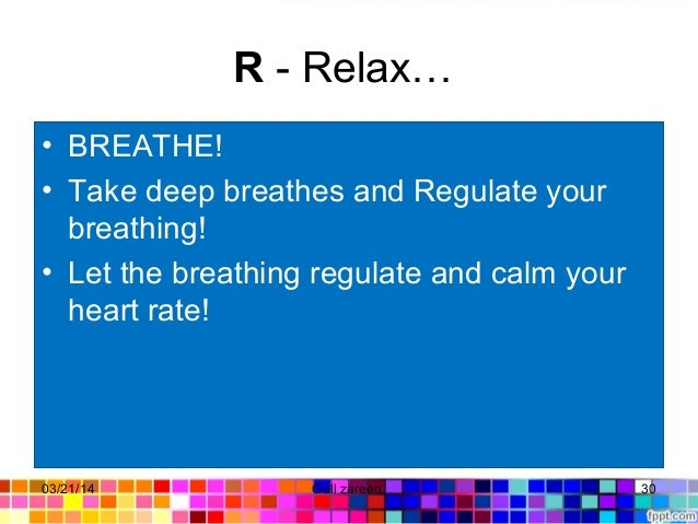 R - Relax… • BREATHE! • Take deep breathes and Regulate your breathing! • Let the breathing regulate and calm your heart r...