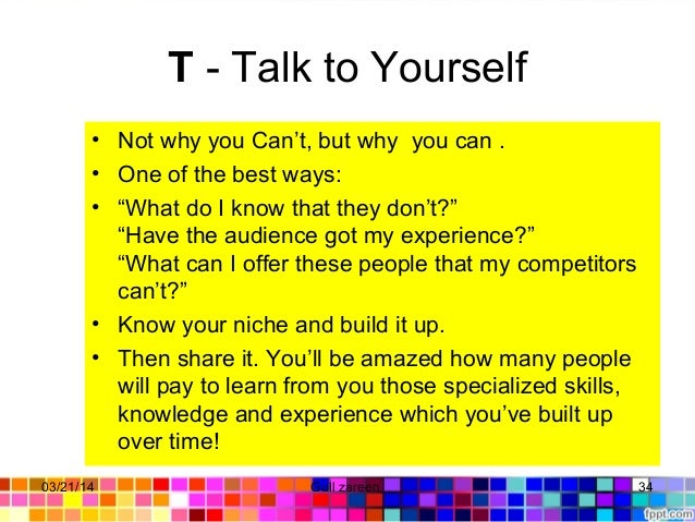 """T- Talk to Yourself • Not why you Can't, but why you can . • One of the best ways: • """"What do I know that they don't?"""" """"H..."""