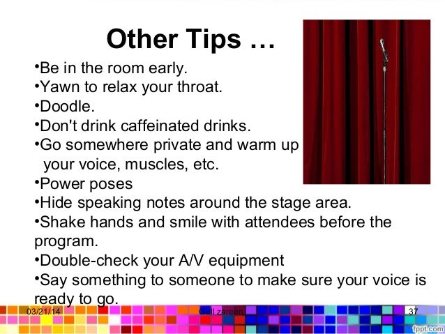 OtherTips… •Be in the room early. •Yawn to relax your throat. •Doodle. •Don't drink caffeinated drinks. •Go some...