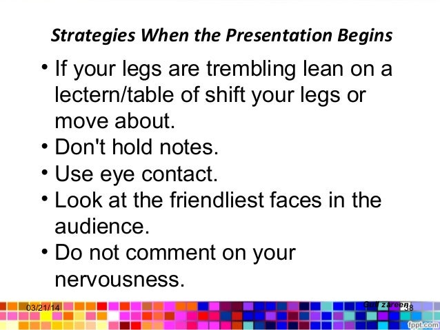 Strategies When the Presentation Begins Gull zareen • If your legs are trembling lean on a lectern/table of shift your leg...