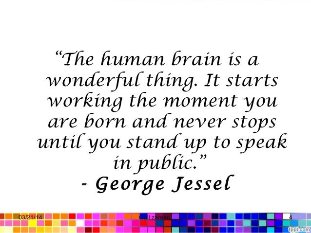 """""""The human brain is a wonderful thing. It starts working the moment you are born and never stops until you stand up to spe..."""