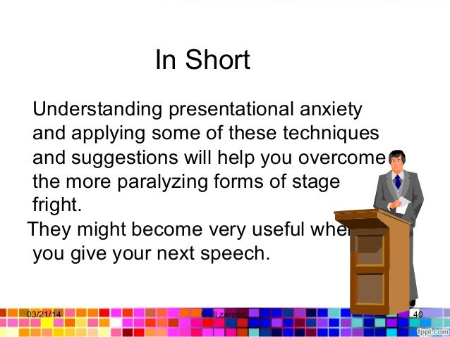 In Short Understanding presentational anxiety and applying some of these techniques and suggestions will help you overcome...