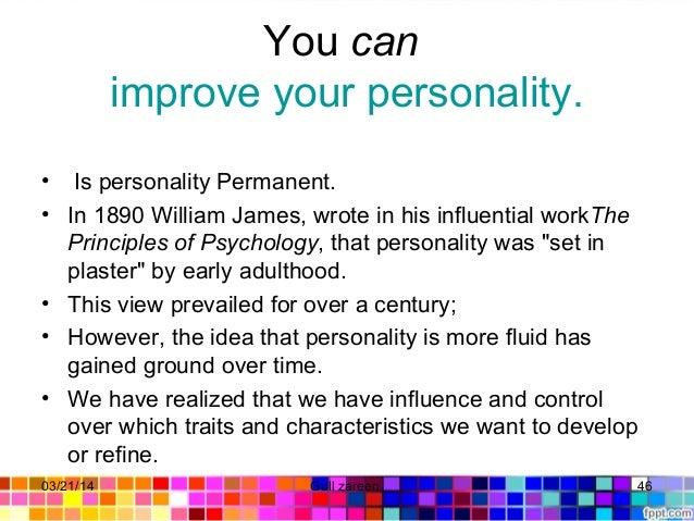 Youcan improveyourpersonality. • IspersonalityPermanent. • In1890WilliamJames,wroteinhisinfluentialworkThe...