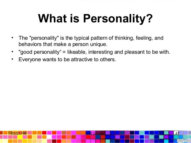 """What is Personality? • The""""personality""""isthetypicalpatternofthinking,feeling,and behaviorsthatmakeapersonun..."""