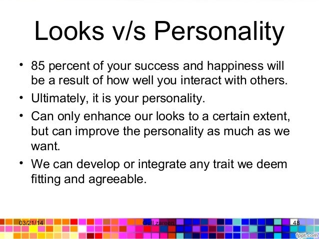 Looksv/sPersonality • 85percentofyoursuccessandhappinesswill bearesultofhowwellyouinteractwithothers. ...