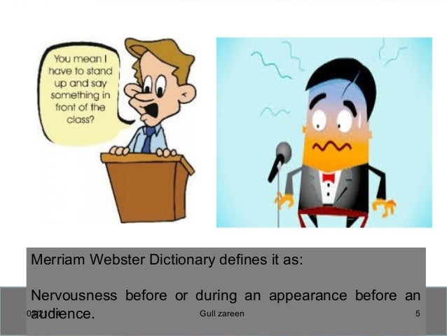 Merriam Webster Dictionary defines it as: Nervousness before or during an appearance before an audience.03/21/14 5Gull zar...