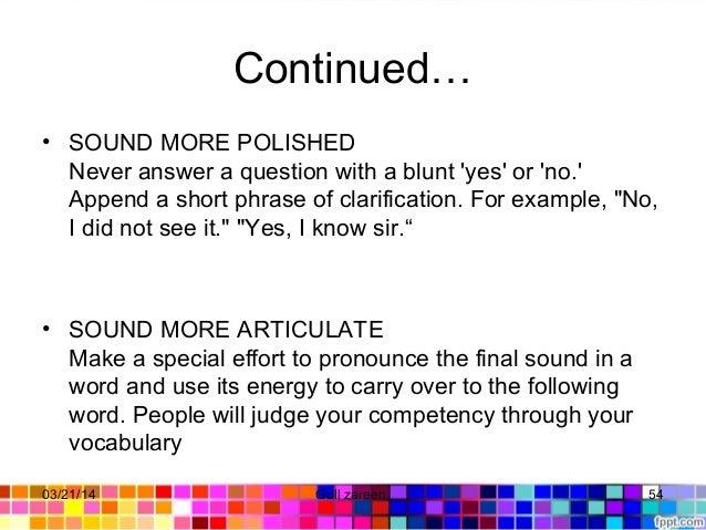 Continued… • SOUNDMOREPOLISHED Neveransweraquestionwithablunt'yes'or'no.' Appendashortphraseofclarificati...
