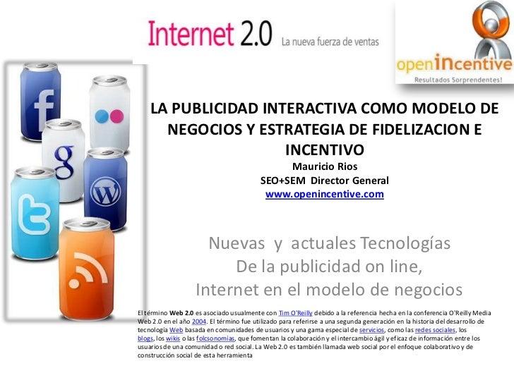 LA PUBLICIDAD INTERACTIVA COMO MODELO DE NEGOCIOS Y ESTRATEGIA DE FIDELIZACION E INCENTIVOMauricio RiosSEO+SEM  Director G...