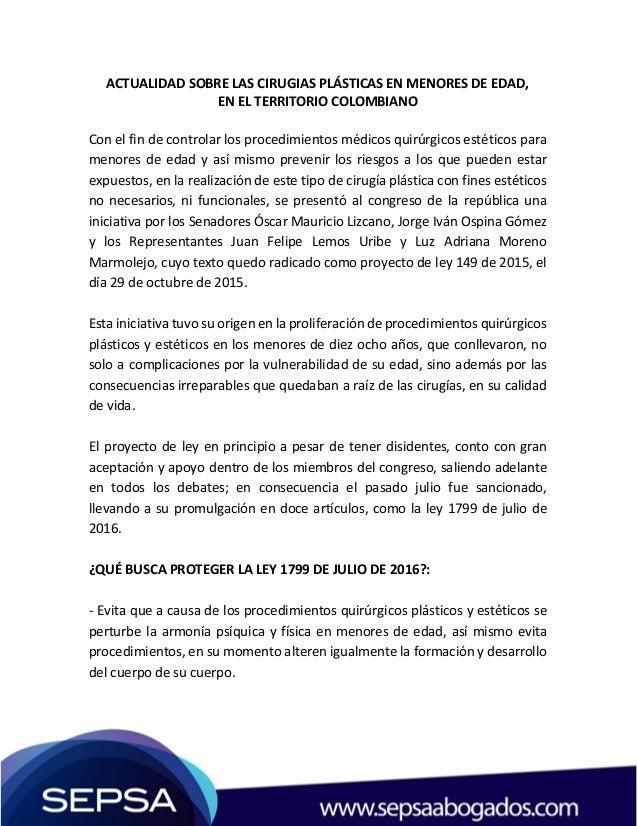ACTUALIDAD SOBRE LAS CIRUGIAS PLÁSTICAS EN MENORES DE EDAD, EN EL TERRITORIO COLOMBIANO Con el fin de controlar los proced...