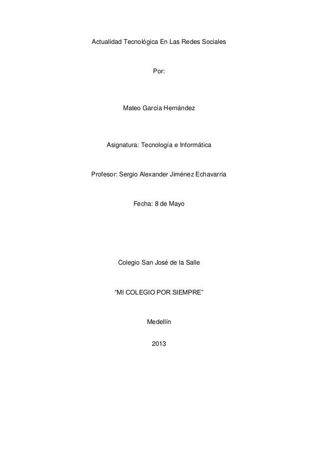 Actualidad Tecnológica En Las Redes SocialesPor:Mateo García HernándezAsignatura: Tecnología e InformáticaProfesor: Sergio...