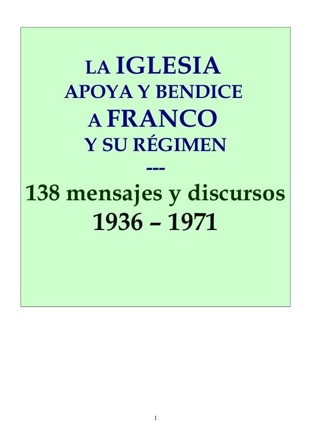 LA IGLESIA APOYA Y BENDICE A FRANCO Y SU RÉGIMEN --- 138 mensajes y discursos 1936 – 1971 1