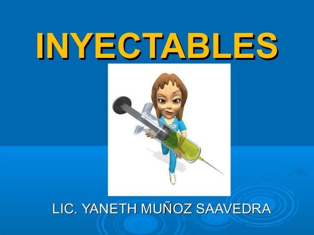 INYECTABLESINYECTABLES LIC. YANETH MUÑOZ SAAVEDRALIC. YANETH MUÑOZ SAAVEDRA