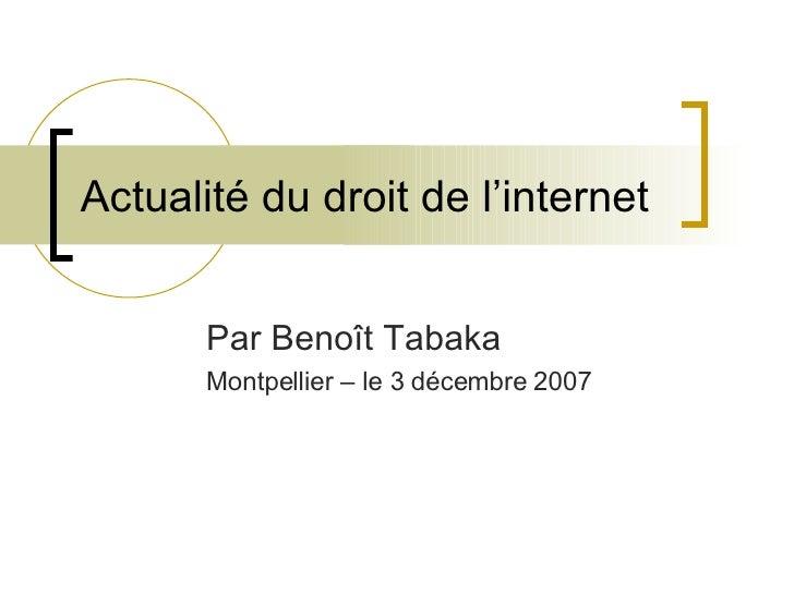 Actualité du droit de l'internet Par Benoît Tabaka Montpellier – le 3 décembre 2007