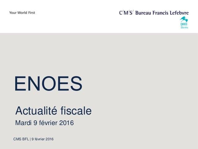 CMS BFL | 9 février 2016 Actualité fiscale Mardi 9 février 2016
