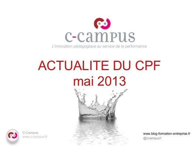 C-Campuswww.c-campus.frACTUALITE DU CPFmai 2013www.blog-formation-entreprise.fr@ccampus1