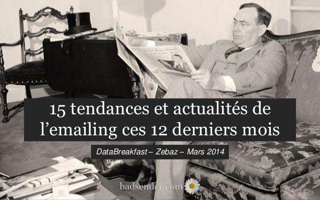 15 tendances et actualités de l'emailing ces 12 derniers mois DataBreakfast – Zebaz – Mars 2014