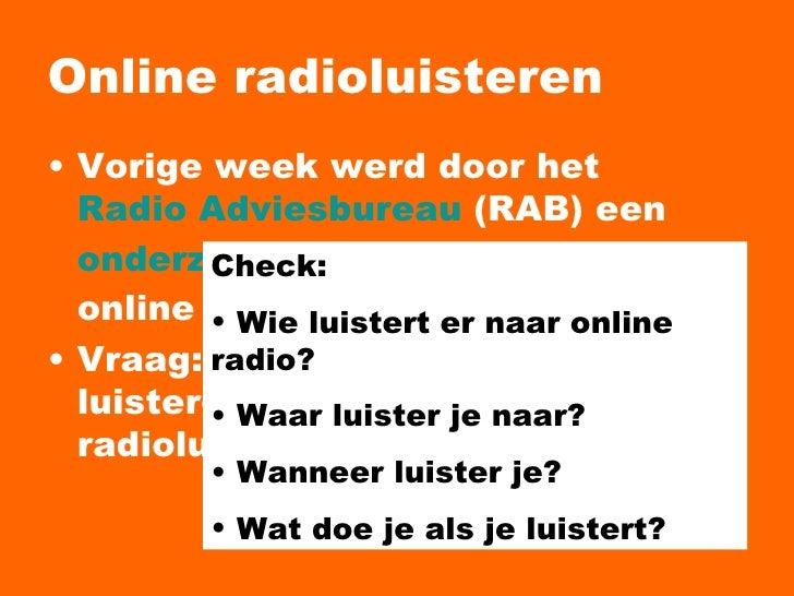 Online radioluisteren <ul><li>Vorige week werd door het  Radio Adviesbureau  (RAB) een  onderzoek  gepresenteerd naar het ...