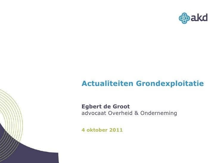 Actualiteiten Grondexploitatie Egbert de Groot advocaat Overheid & Onderneming 4 oktober 2011