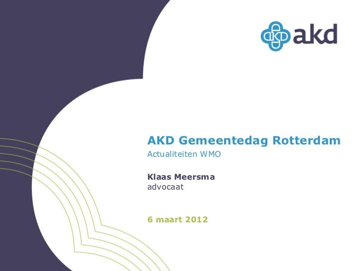 AKD Gemeentedag RotterdamActualiteiten WMOKlaas Meersmaadvocaat6 maart 2012