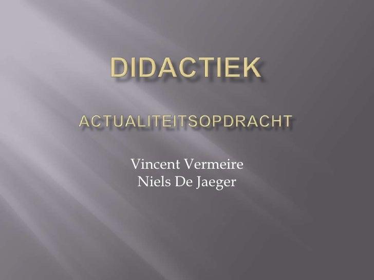 DidactiekActualiteitsopdracht<br />Vincent VermeireNiels De Jaeger<br />