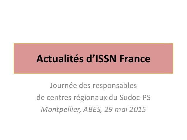 Actualités d'ISSN France Journée des responsables de centres régionaux du Sudoc-PS Montpellier, ABES, 29 mai 2015