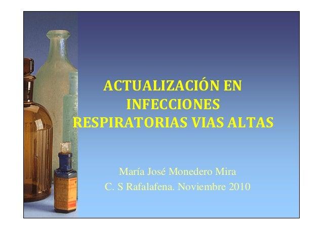 ACTUALIZACIÓN EN INFECCIONES RESPIRATORIAS VIAS ALTAS María José Monedero Mira C. S Rafalafena. Noviembre 2010