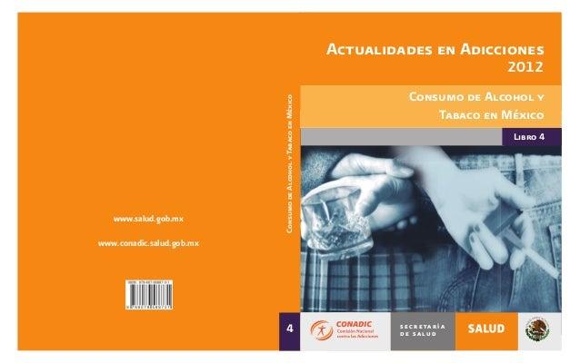 Actualidades en Adicciones 2012  Consumo de Alcohol y Tabaco en México  www.salud.gob.mx  Consumo de Alcohol y Tabaco en M...
