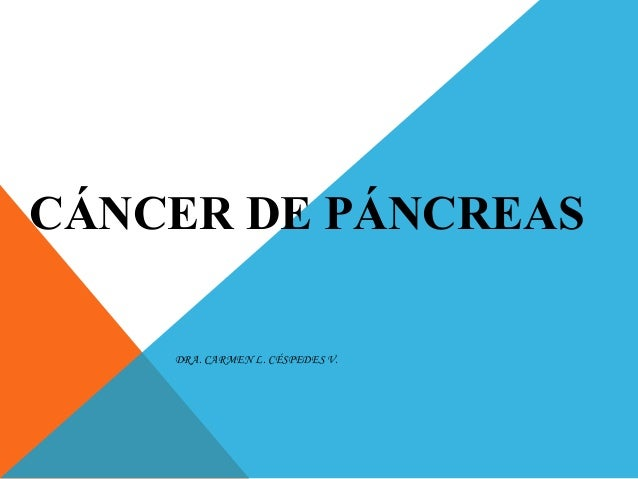 CÁNCER DE PÁNCREAS DRA. CARMEN L. CÉSPEDES V.