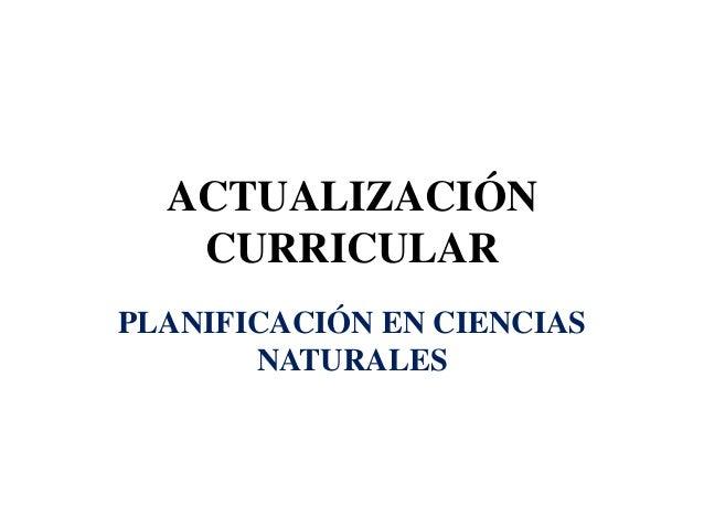 ACTUALIZACIÓN CURRICULAR PLANIFICACIÓN EN CIENCIAS NATURALES