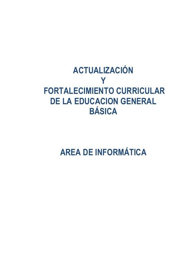 ACTUALIZACIÓNYFORTALECIMIENTO CURRICULARDE LA EDUCACION GENERALBÁSICAAREA DE INFORMÁTICA