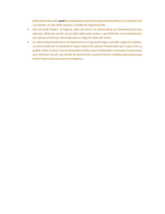 protecciónadecuado paralostrabajadoresque esténexpuestoal plomo en cualquiera de sus formas, el cual debe lavarse o cambia...