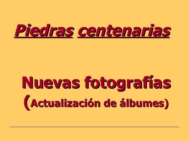 Piedras   centenarias   Nuevas fotografías ( Actualización de álbumes)