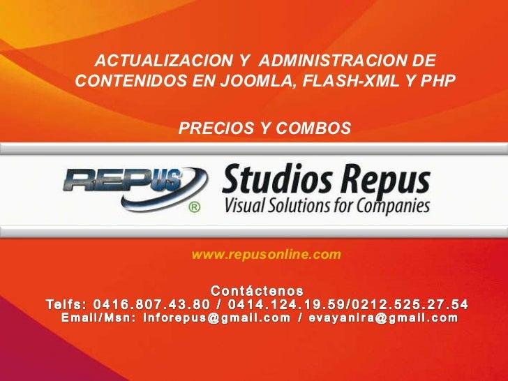 ACTUALIZACION Y  ADMINISTRACION DE CONTENIDOS EN JOOMLA, FLASH-XML Y PHP PRECIOS Y COMBOS www.repusonline.com